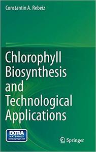Chlorophyll Biosynthesis and Technological Applications