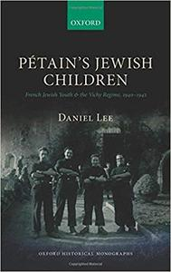 Petain's Jewish Children: French Jewish Youth and the Vichy Regime