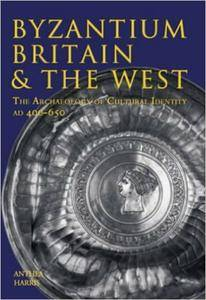 Byzantium, Britain & the West: The Archaeology of Cultural Identity AD 400-650