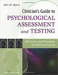 Clinician's Guide to Psychological Assessment and Testing: With Forms and Templates for Effective Practice
