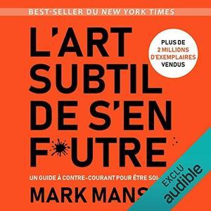 """Mark Manson, """"L'art subtil de s'en f*utre: Un guide à contre-courant pour être soi-même"""""""