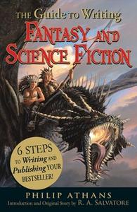 «The Guide to Writing Fantasy and Science Fiction: 6 Steps to Writing and Publishing Your Bestseller!» by R.A. Salvatore