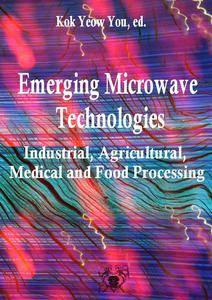 """Emerging Microwave Technologies in Industrial, Agricultural, Medical and Food Processing""  ed. by Kok Yeow You"