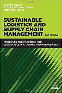 Sustainable Logistics and Supply Chain Management: Principles and Practices for Sustainable Operations and Management,  2 ed