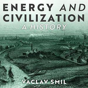 Energy and Civilization: A History [Audiobook]