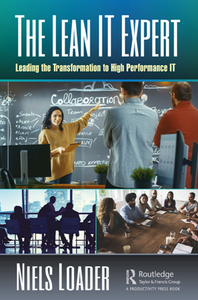 The Lean IT Expert : Leading the Transformation to High Performance IT