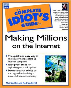 The Complete Idiot's Guide to Making Millions on the Internet