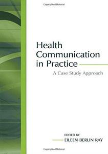 Health Communication in Practice: A Case Study Approach (Lea's Communication Series)