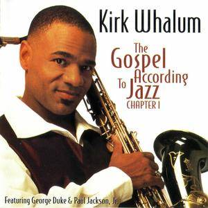 Kirk Whalum featuring George Duke & Paul Jackson. Jr. - The Gospel According To Jazz: Chapter I (1998) {Warner Bros.} *[RE-UP]*