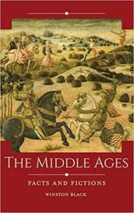 The Middle Ages Facts and Fictions