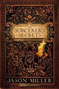 The Sorceror's Secrets: Strategies in Practical Magick