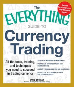 «The Everything Guide to Currency Trading: All the tools, training, and techniques you need to succeed in trading curren