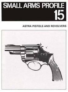 Astra Pistols and Revolvers (Small Arms Profile 15) (Repost)