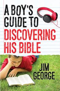 «A Boys Guide to Discovering His Bible» by Jim George