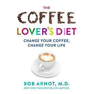 The Coffee Lover's Diet: Change Your Coffee...Change Your Life [Audiobook]