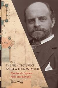 The Architecture of Andrew Thomas Taylor: Montreal's Square Mile and Beyond (repost)