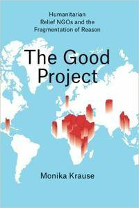 The Good Project: Humanitarian Relief NGOs and the Fragmentation of Reason (Repost)