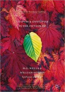 Utopias and Dystopias in the Fiction of H. G. Wells and William Morris: Landscape and Space (repost)
