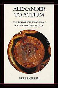 Alexander to Actium: The Historical Evolution of the Hellenistic Age
