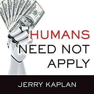 Humans Need Not Apply: A Guide to Wealth and Work in the Age of Artificial Intelligence [Audiobook]