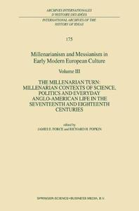 Millenarianism and Messianism in Early Modern European Culture: Volume III The Millenarian Turn: Millenarian Contexts of Scienc