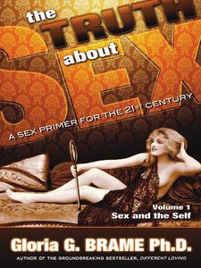 The Truth About Sex: A Sex Primer for the 21st Century (Volume I: Sex and the Self) (repost)