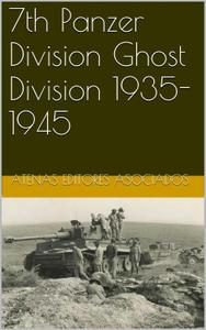 7th Panzer Division Ghost Division 1935-1945 (Divisiones Panzer Book 11)