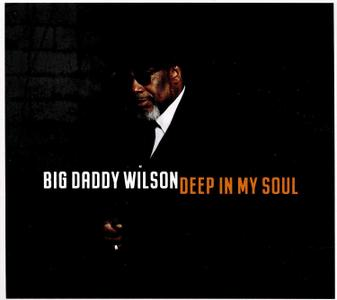 Big Daddy Wilson - Deep In My Soul (2019)