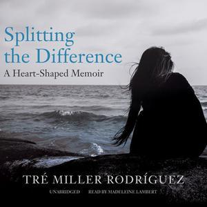 «Splitting the Difference» by Tré Miller Rodríguez