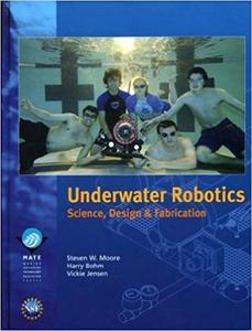 Underwater Robotics: Science, Design and Fabrication
