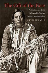The Gift of the Face: Portraiture and Time in Edward S. Curtis's The North American Indian