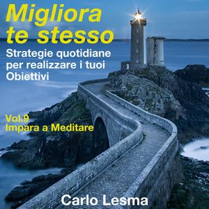 «Migliora te stesso Vol. 9 - Impara a Meditare» by Carlo Lesma