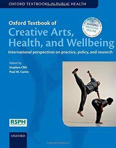 Oxford Textbook of Creative Arts, Health, and Wellbeing: International perspectives on practice, policy and research