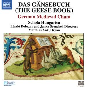 Schola Hungarica & Matthias Ank - Das Gänsebuch: German Medieval Chant (2005) {Naxos 8.557412}