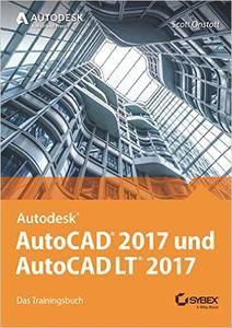 AutoCAD 2017 und AutoCAD LT 2017: Das offizielle Trainingsbuch