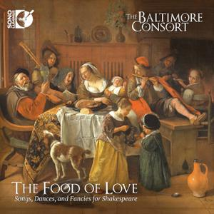 The Baltimore Consort - The Food of Love: Songs, Dances, and Fancies for Shakespeare (2019)