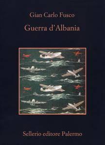 "G. Carlo Fusco, ""Guerra d'Albania"""