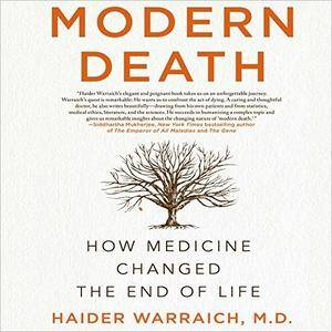 Modern Death: How Medicine Changed the End of Life [Audiobook]
