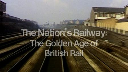 BBC - The Nation's Railway: The Golden Age of British Rail (2015)