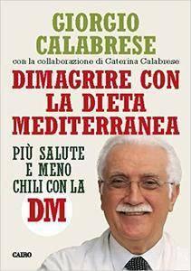 Giorgio Calabrese - Dimagrire con la dieta mediterranea. Più salute e meno chili con la DM (2014) [Repost]
