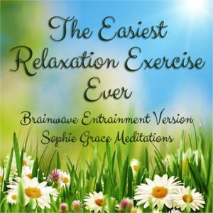 «The Easiest Relaxation Exercise Ever. Brainwave Entrainment Version» by Sophie Grace Meditations