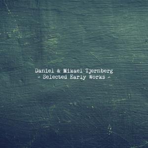 Daniel & Mikael Tjernberg - Selected Early Works (2019)