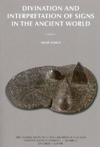 Divination and Interpretation of Signs in the Ancient World (Oriental Institute Seminars)