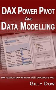 DAX Power Pivot & Data Modelling in Excel 2016: How to Analyse Data with Excel 2016's Data Analysis Tools