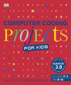 Computer Coding Projects for Kids: A unique step-by-step visual guide, from binary code to building games, 2nd Edition