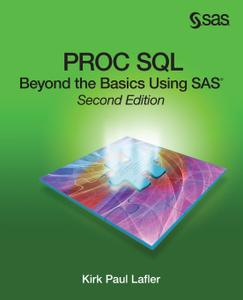 PROC SQL: Beyond the Basics Using SAS, Second Edition