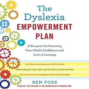 The Dyslexia Empowerment Plan: A Blueprint for Renewing Your Child's Confidence and Love of Learning [Audiobook]