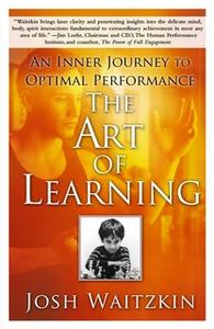 «The Art of Learning: A Journey in the Pursuit of Excellence» by Josh Waitzkin