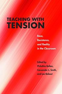 Teaching with Tension: Race, Resistance, and Reality in the Classroom (Critical Insurgencies)