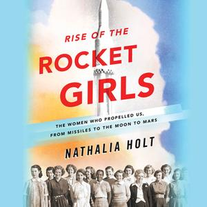 «Rise of the Rocket Girls» by Nathalia Holt